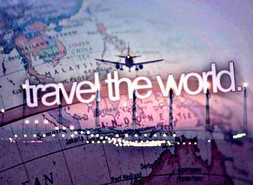 traveling around the world as the biggest dream in my life