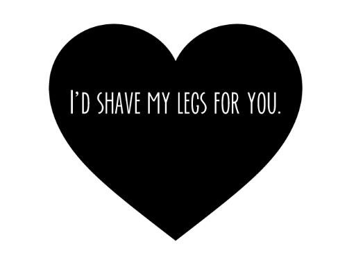 black and white, for you, funny, girl, girl thing, girly, girly stuff, heart, heart shape, hipster, lady, legs, lol, love, quotes, shave, true, woman