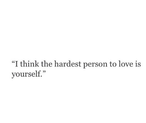 difficult, hurt, love, love yourself, me, quote, quotes, so true, sad ...