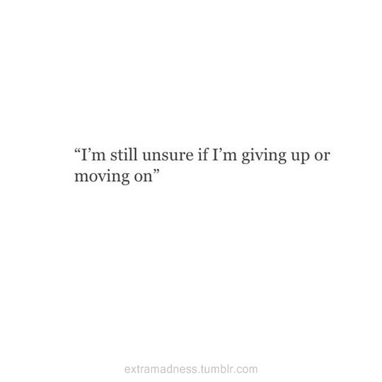 Unsure Quotes: Confused, Giving Up, Moving On, Quote, Quotes, Unsure