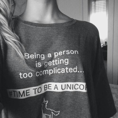 black and white, complicated, fashion, funny, getting, not mine, person, quote, shirt, style, text, unicorn, time to be