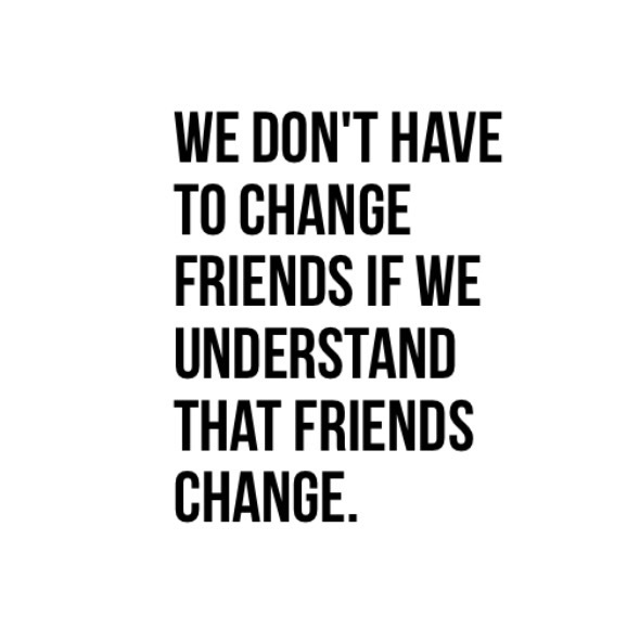 Quotes About Friends Changing change, friends, frien...