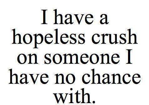:), boy, chance, crush, crushes, girl, have, hopeless, love, nice, no chance, phrase, phrases, quote, quotes, sad, someone, sweet, true