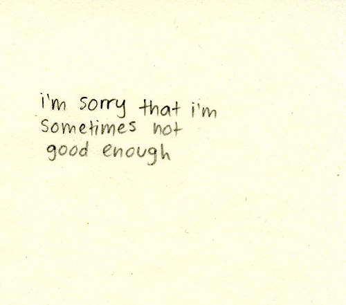 Sad Quotes Not Good Enough: Despressed, I',m Not Good Enough, I',m Sorry, Quotes