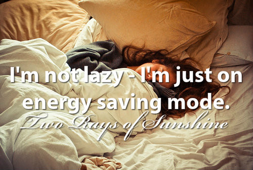 bed, bedroom, brunette, energy, fun, funny, girl, grey, hair, jumper, lazy, mode, pillows, pjs, quote, quotes, saving, sleep, sleeping, text, tumblr, two rays of sunshine