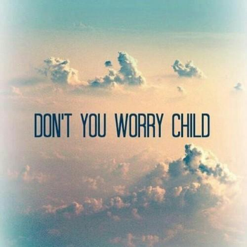 Dont Worry Lyrics Song Download: Lyrics, Clouds, Don',t You Worry Child, Endlessinfinity