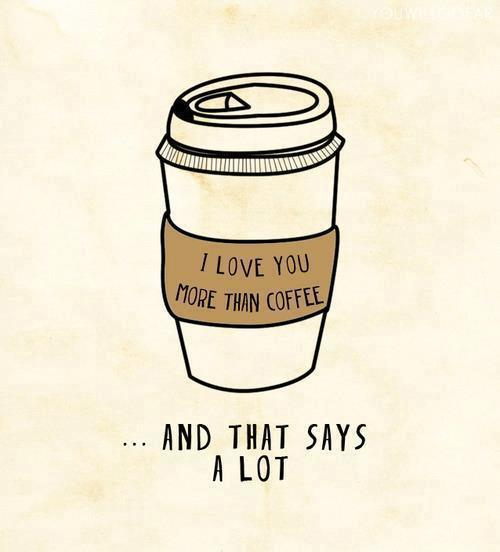 Cute Funny I Love You More Than Quotes : coffee, cute, funny, i love you, love